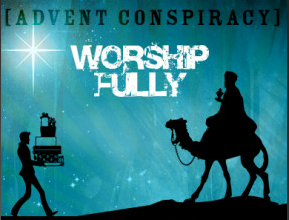 Advent Conspiracy - Worship Fully