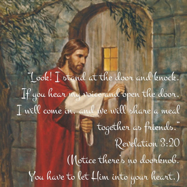 Jesus is knocking at the door of your heart -- let Him in!